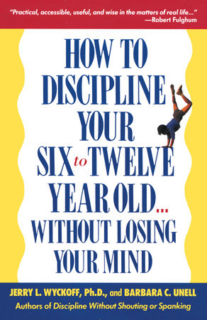 How to Discipline Your 6-12 by Barbara C. Unell and Jerry Wyckoff