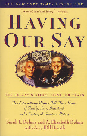 Having Our Say by Sarah L. Delany and A. Elizabeth Delany