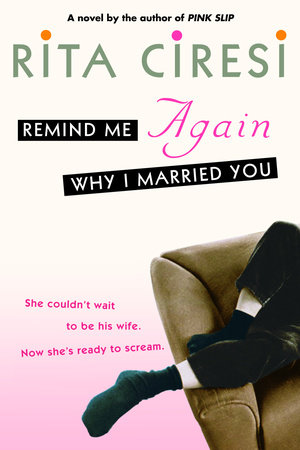 Remind Me Again Why I Married You by Rita Ciresi