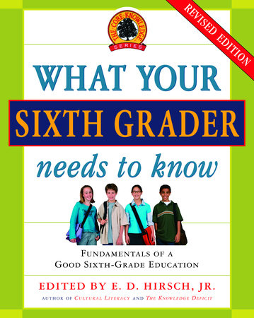 What Your Sixth Grader Needs to Know (Revised) by E.D. Hirsch, Jr.