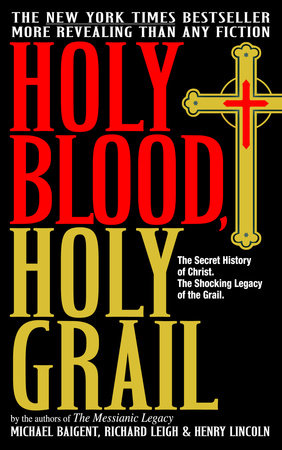 Holy Blood, Holy Grail by Michael Baigent, Richard Leigh and Henry Lincoln