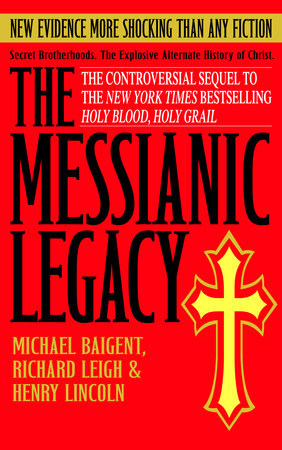 The Messianic Legacy by Richard Leigh, Michael Baigent and Henry Lincoln