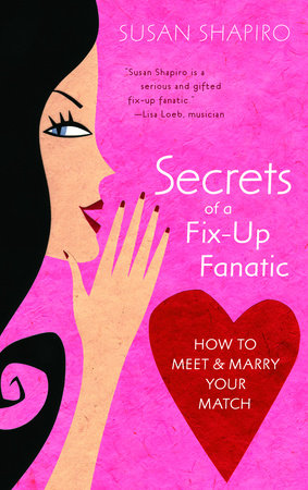 Secrets of a Fix-up Fanatic by Susan Shapiro
