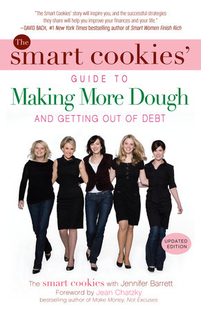 The Smart Cookies' Guide to Making More Dough and Getting Out of Debt by Jennifer Barrett and The Smart Cookies