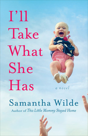 I'll Take What She Has by Samantha Wilde