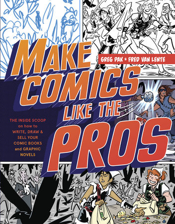 Make Comics Like the Pros by Fred Van Lente and Greg Pak