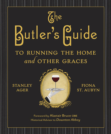 The Butler's Guide to Running the Home and Other Graces by Fiona St. Aubyn and Stanley Ager