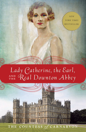 Lady Catherine, the Earl, and the Real Downton Abbey by