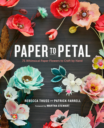Paper to Petal by Patrick Farrell and Rebecca Thuss