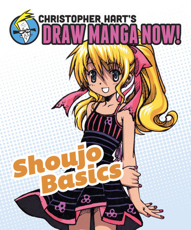 Shoujo Basics: Christopher Hart's Draw Manga Now!