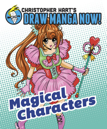 Magical Characters: Christopher Hart's Draw Manga Now! by