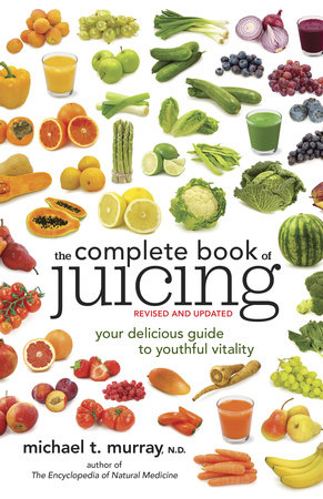 The Complete Book of Juicing, Revised and Updated by Michael Murray