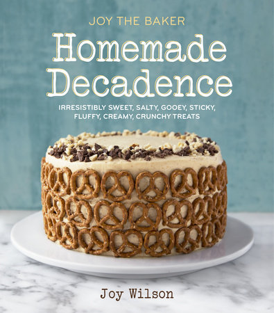 Joy the Baker Homemade Decadence by Joy Wilson