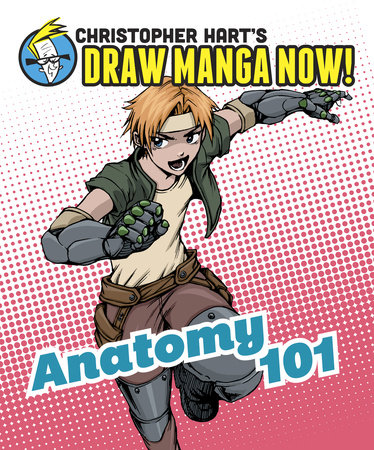 Anatomy 101: Christopher Hart's Draw Manga Now! by