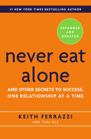 Never Eat Alone, Expanded and Updated by Tahl Raz and Keith Ferrazzi