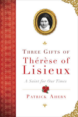 Three Gifts of Therese of Lisieux by Patrick Ahern