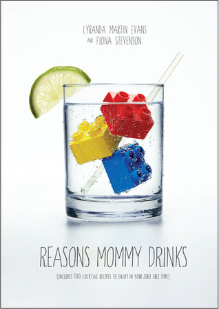 Reasons Mommy Drinks by Fiona Stevenson and Lyranda Martin-Evans