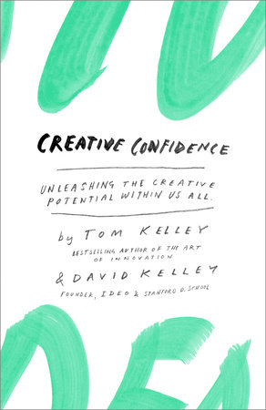 Creative Confidence by David Kelley and Tom Kelley