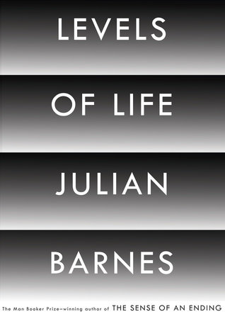 Levels of Life by Julian Barnes