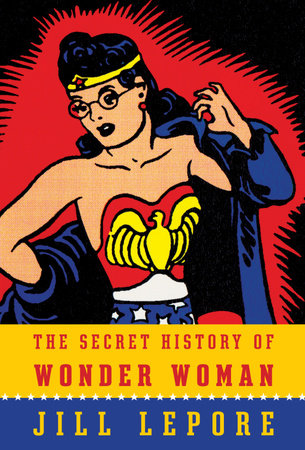 The Secret History of Wonder Woman by