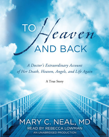 To Heaven and Back by Mary C. Neal, M.D.