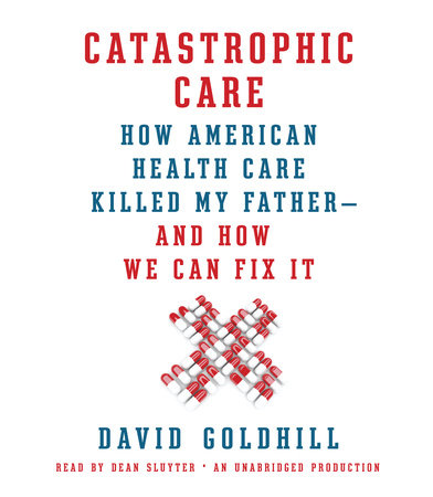 Catastrophic Care by David Goldhill