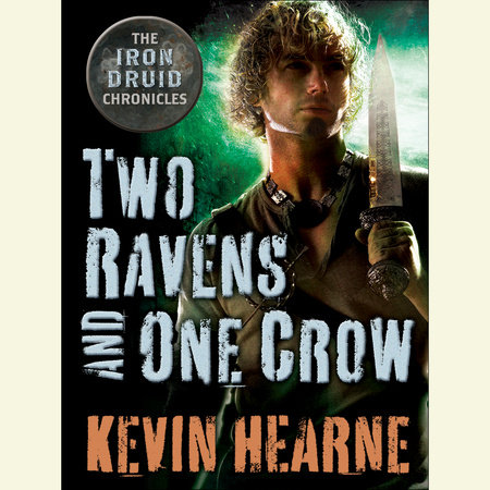Two Ravens and One Crow: An Iron Druid Chronicles Novella by