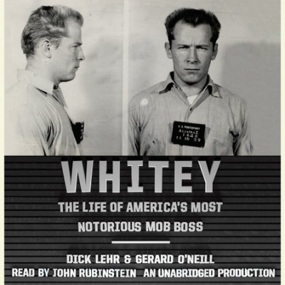 Whitey - The Life of America's Most Notorious Mob Boss - Dick Lehr & Gerard O'Neill