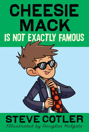 Cheesie Mack Is Not Exactly Famous by Steve Cotler