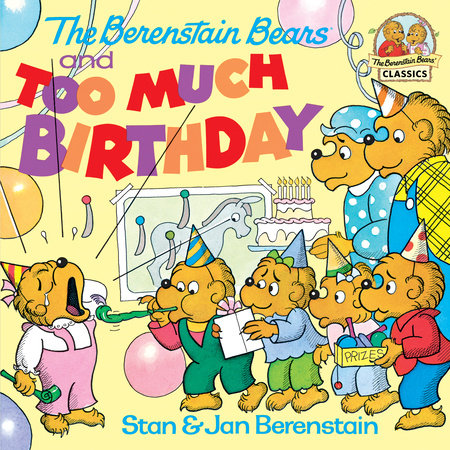 The Berenstain Bears and Too Much Birthday by Jan Berenstain and Stan Berenstain
