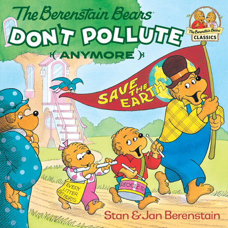 The Berenstain Bears Don't Pollute (Anymore) by