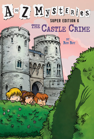 A to Z Mysteries Super Edition #6: The Castle Crime by Ronald Roy