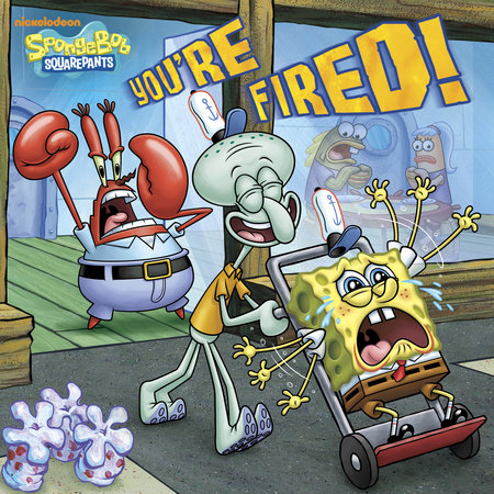 You're Fired! (SpongeBob SquarePants) by Random House