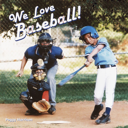 We Love Baseball! by Peggy Harrison