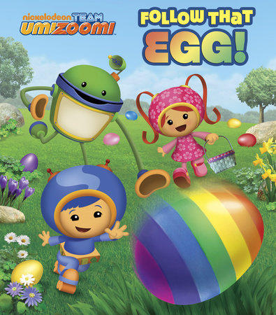 Follow that Egg! (Team Umizoomi) by Random House