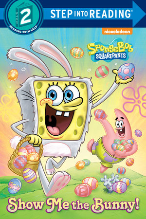 Show Me the Bunny! (SpongeBoB SquarePants) by Steven Banks