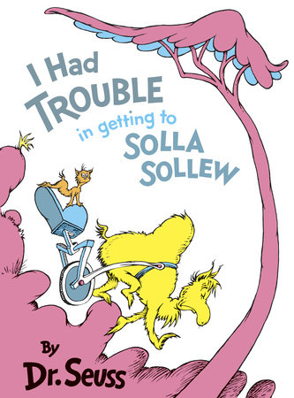 I had Trouble Getting to Solla Sollew by Dr. Seuss