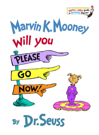 Marvin K. Mooney Will You Please Go Now! by
