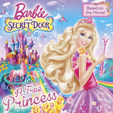A True Princess (Barbie and the Secret Door) by