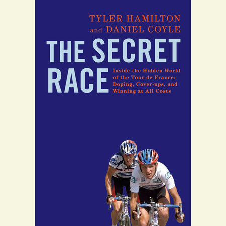 The Secret Race by Daniel Coyle and Tyler Hamilton
