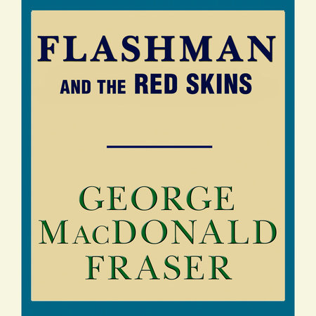 FLASHMAN&THE REDSKINS by George MacDonald Fraser