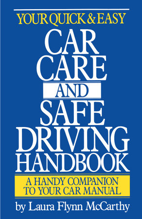 Your Quick & Easy Car Care and Safe Driving Handbook by Laura F. McCarthy