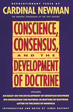 Conscience, Consensus, and the Development of Doctrine by John Henry Newman