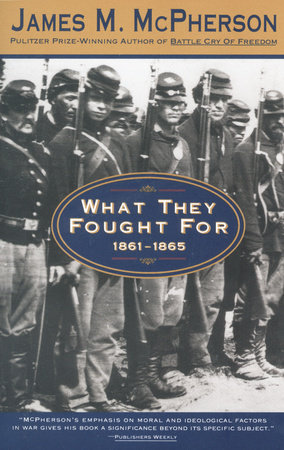 What They Fought For 1861-1865 by James M. McPherson