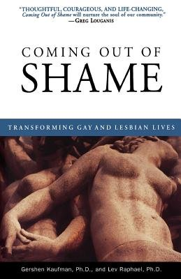 Coming Out of Shame by Gershon Kaufman, Ph.D. and Lev Raphael, Ph.D.