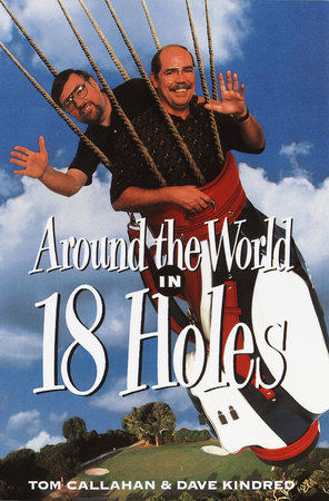 Around the World in Eighteen Holes by Tom Callahan