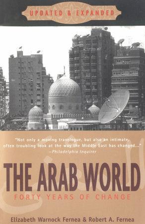 The Arab World by Elizabeth Warnock Fernea and Robert A. Fernea