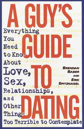 A Guy's Guide to Dating by Brendan Baber and Eric Spitznagel