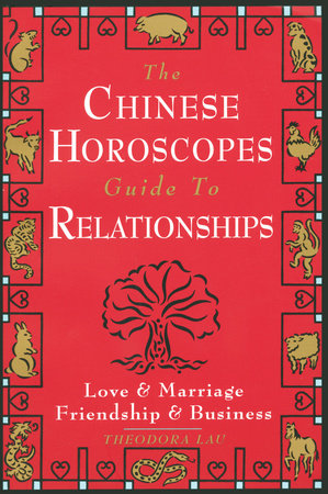 Chinese Horoscopes Guide to Relationship by Theodora Lau