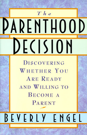 The Parenthood Decision by Beverly Engel, M.F.C.C.